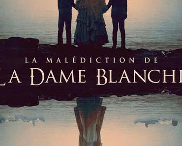 [CRITIQUE] : La Malédiction de la Dame Blanche