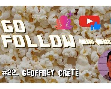 [GO FOLLOW] : Épisode #22. Geoffrey Crété
