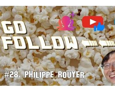 [GO FOLLOW] : Épisode #28. Philippe Rouyer