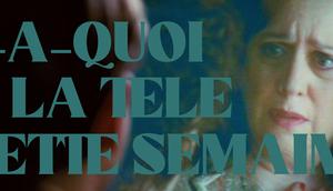 [Y-A-QUOI TELE CETTE SEMAINE #107. Semaine septembre 2020