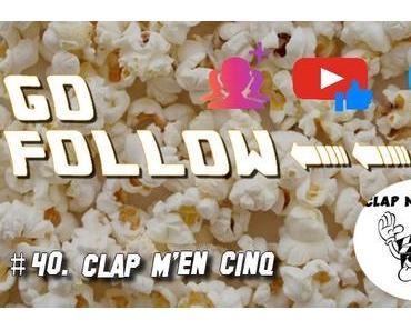 [GO FOLLOW] : Épisode #40. Clap M'en Cinq