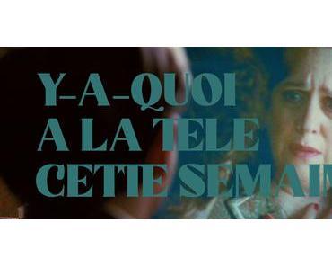 [Y-A-QUOI A LA TELE CETTE SEMAINE ?] : #145. Semaine du 3 au 9 octobre